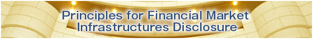 Principles for Financial Market Infrastructures Disclosure